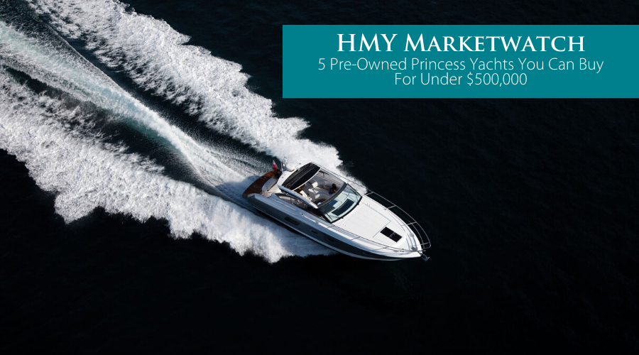 HMY MarketWatch: 5 Pre-Owned Princess Yachts You Can Buy for Under $500,000