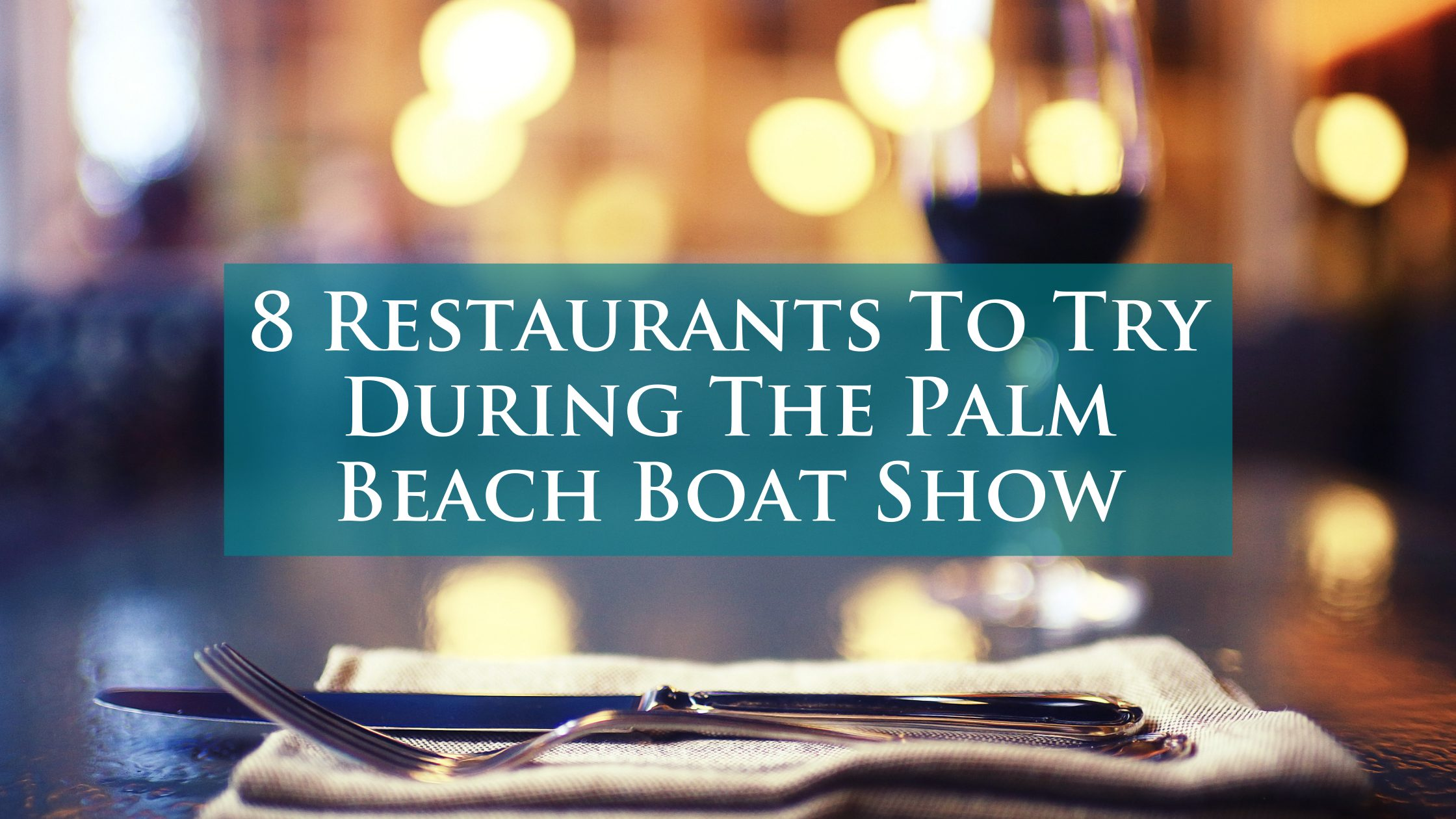 Your Guide To Dining During The Palm Beach Boat Show