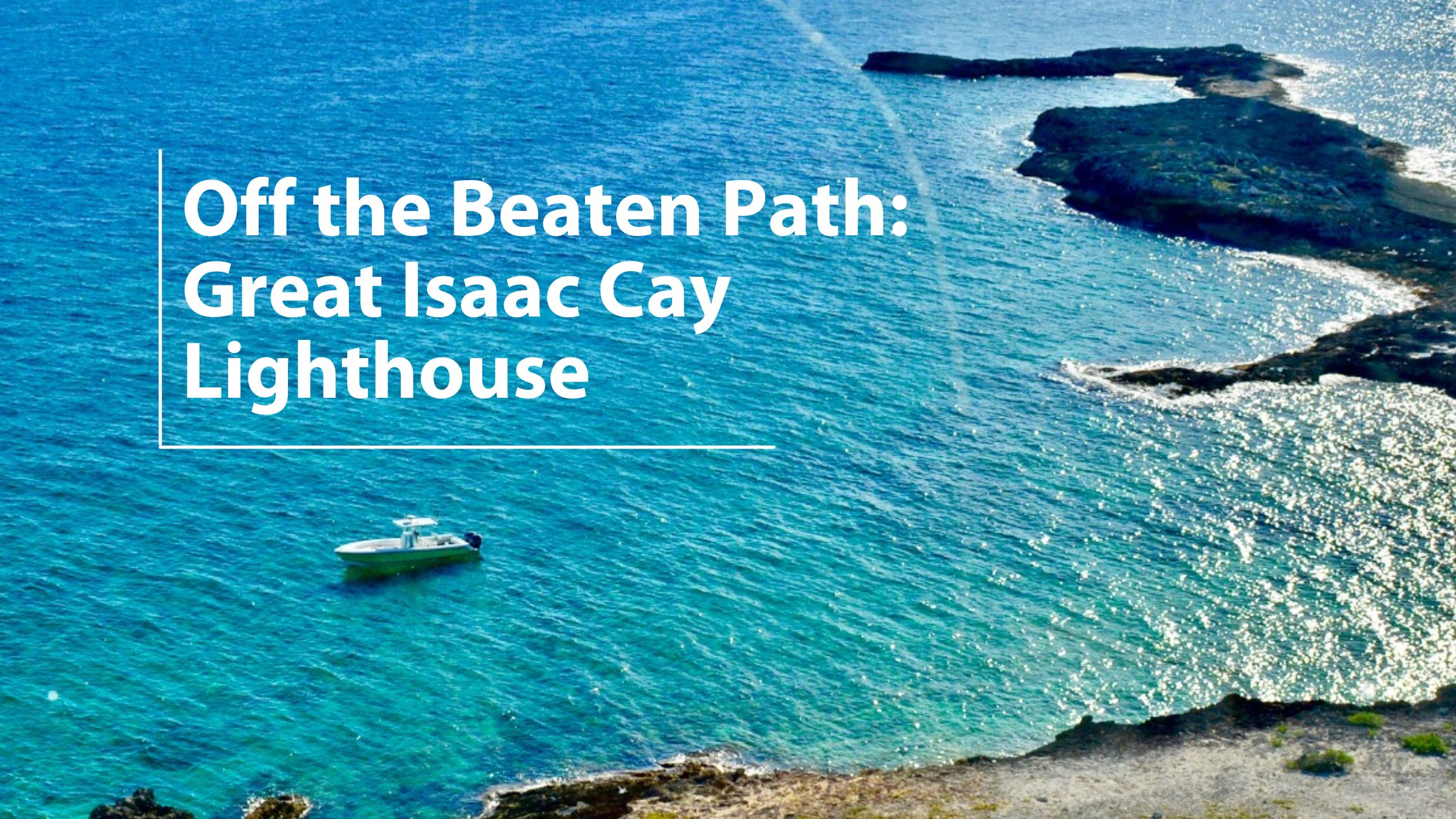 Off the Beaten Path: Great Isaac Cay Lighthouse