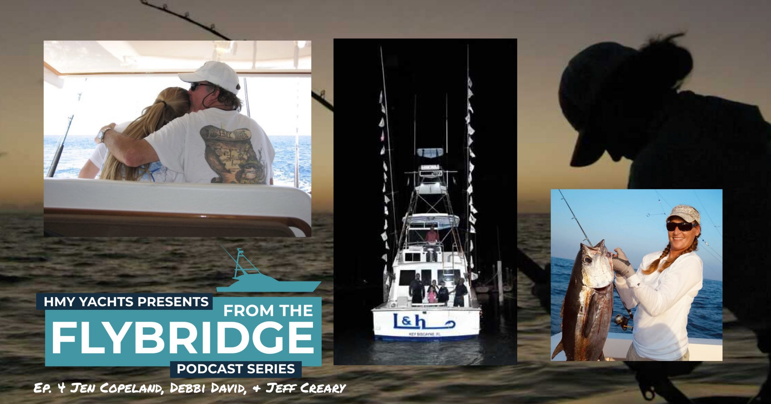 From the Flybridge- Episode #4 Jen Copeland, Debbi David, and Jeff Creary- World-Class Anglers Dominating the industry