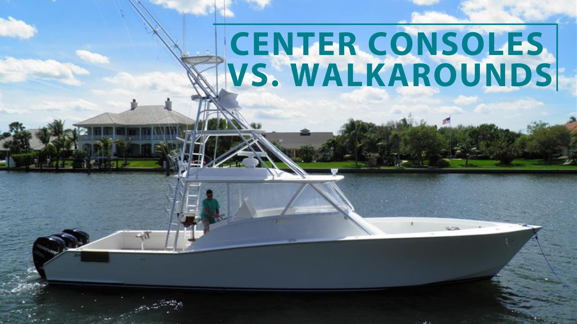 Luxury Fishing Outboards: Center Consoles vs. Walkarounds