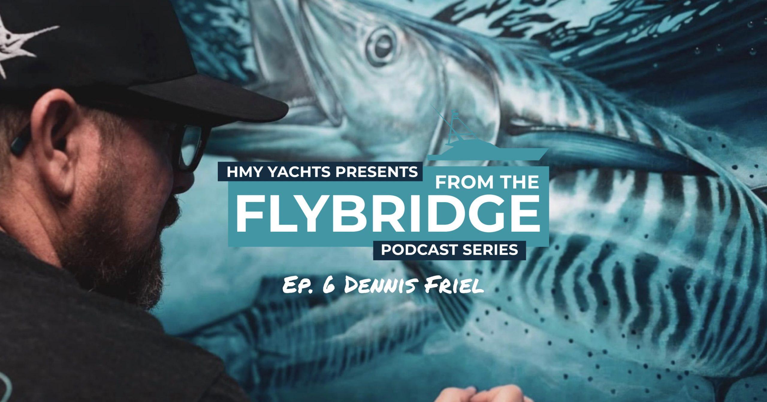 From the Flybridge Episode #6 – Dennis Friel