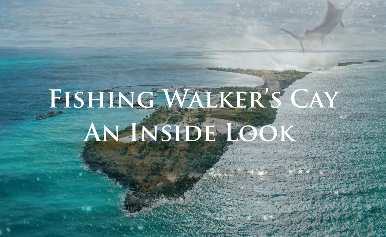 Fishing Walker's Cay- An Inside Look