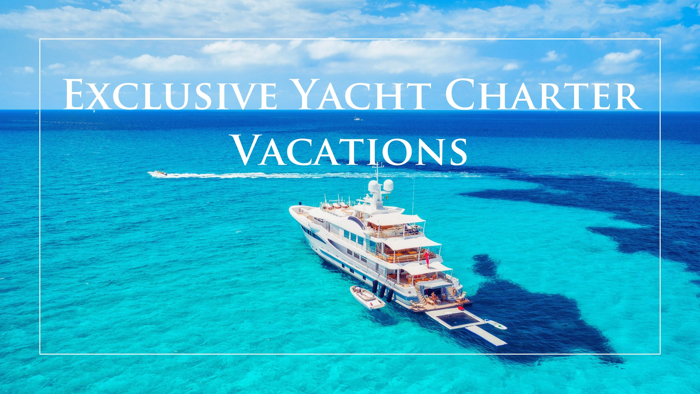 No Slow-down in Sight for Exclusive Yacht Charter Vacations