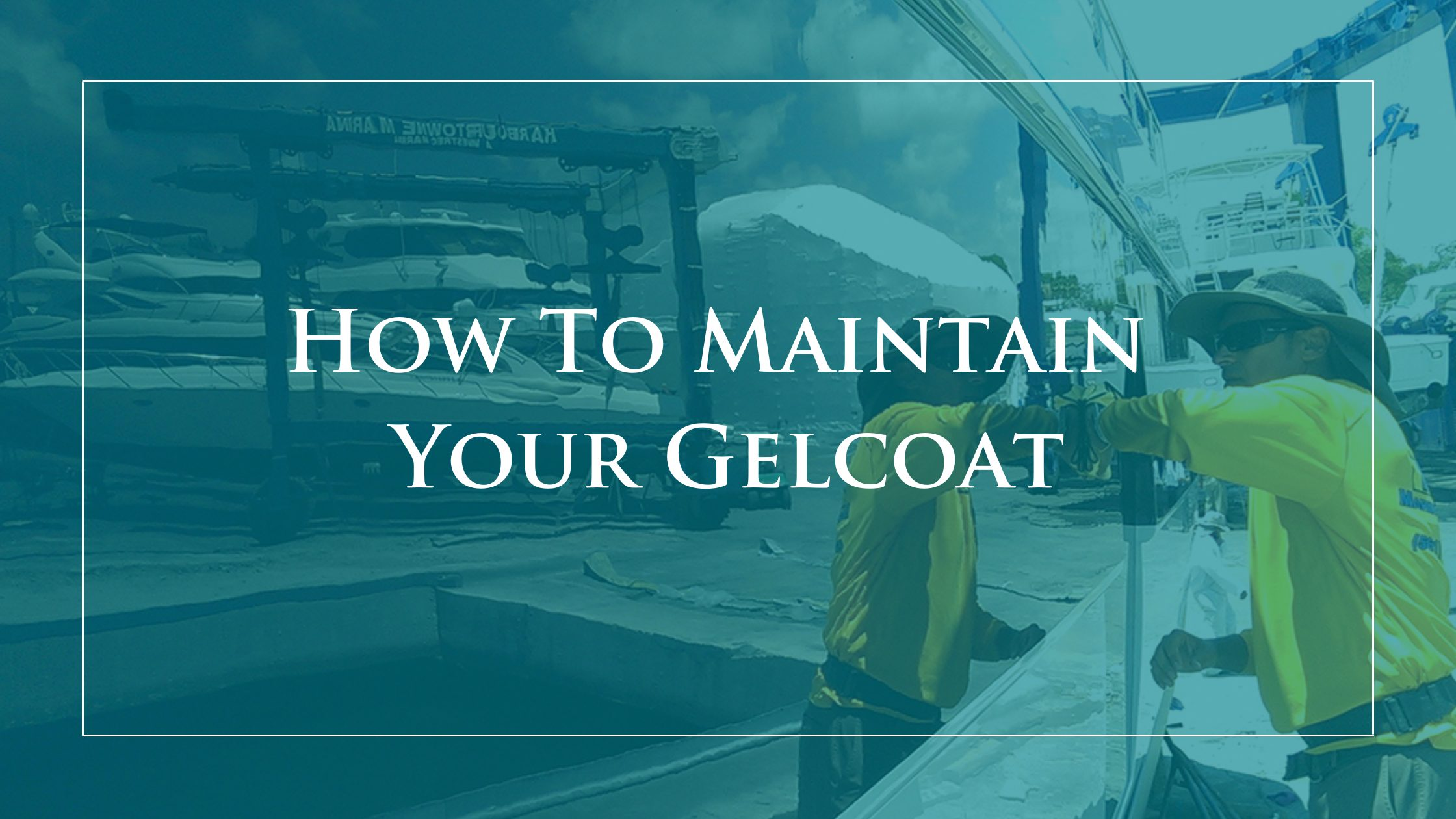 How to Maintain Your Gelcoat