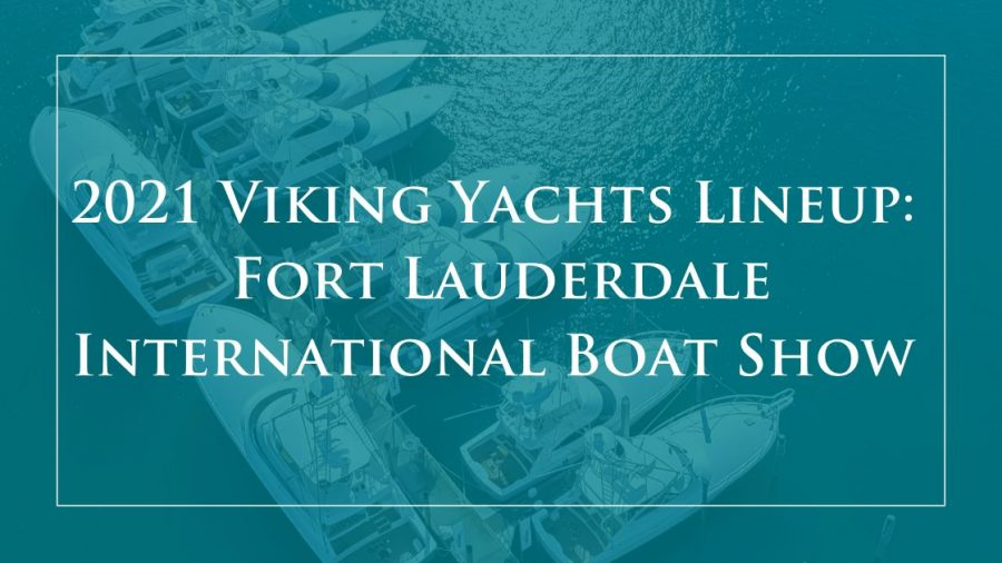 The 2021 Viking Lineup at Fort Lauderdale International Boat Show